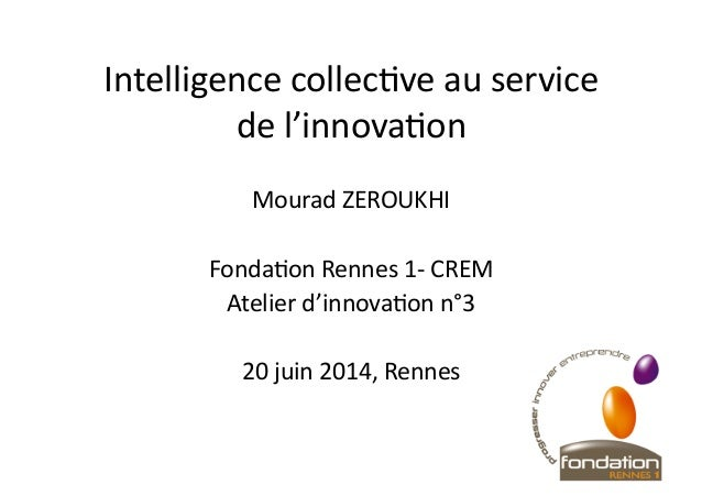 Intelligence  collec+ve  au  service   de  l'innova+on   Mourad  ZEROUKHI   Fonda+on  Rennes  1-‐  ...