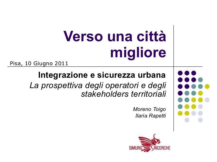 Verso una città migliore Integrazione e sicurezza urbana La prospettiva degli operatori e degli stakeholders territoriali ...