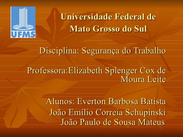Disciplina: Segurança do Trabalho Professora:Elizabeth Splenger Cox de Moura Leite Alunos: Everton Barbosa Batista João Em...