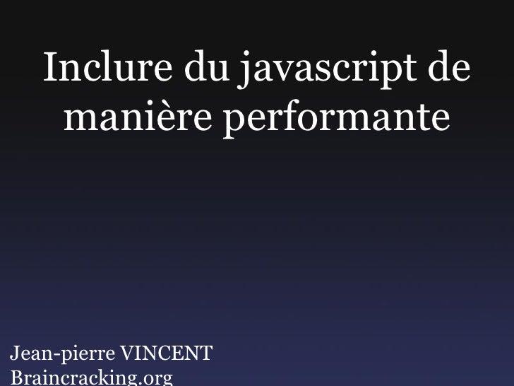 Inclure du javascript de     manière performante     Jean-pierre VINCENT Braincracking.org
