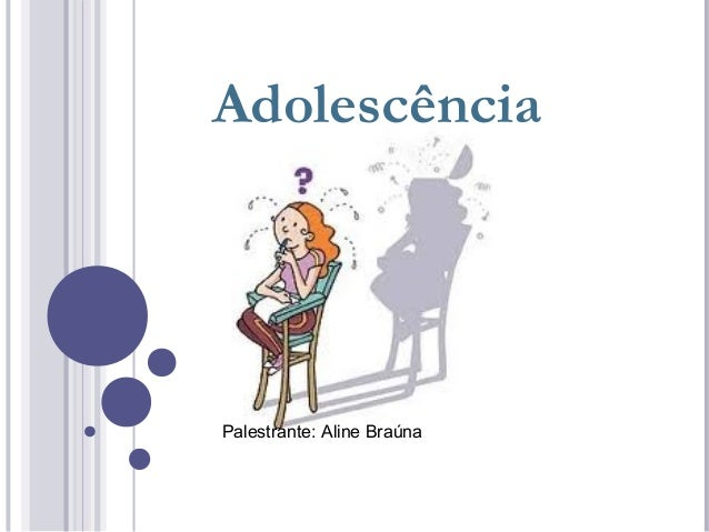 Adolescência Palestrante: Aline Braúna
