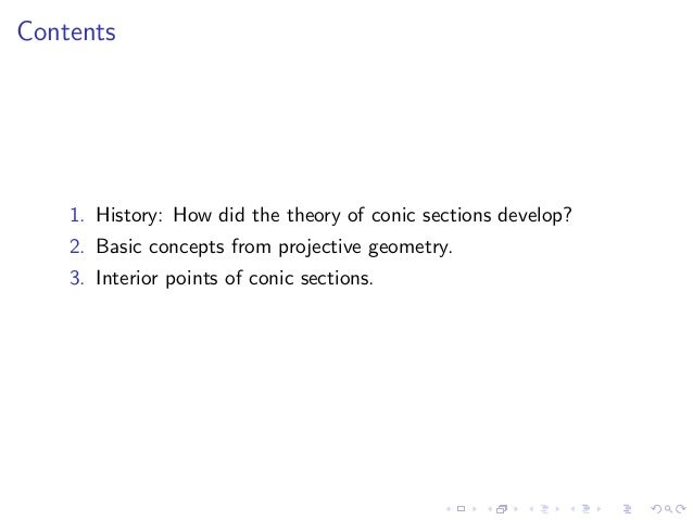 Contents    1. History: How did the theory of conic sections develop?    2. Basic concepts from projective geometry.    3....