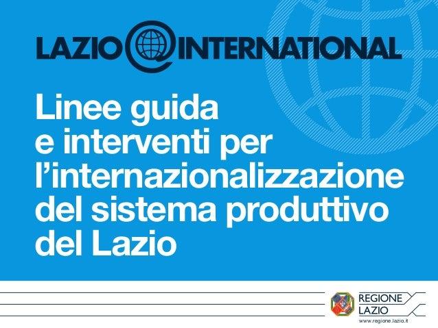 www.regione.lazio.it Linee guida e interventi per l'internazionalizzazione del sistema produttivo del Lazio