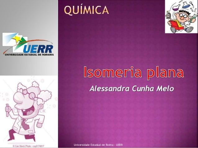Alessandra Cunha Melo  Universidade Estadual de Roima - UERR