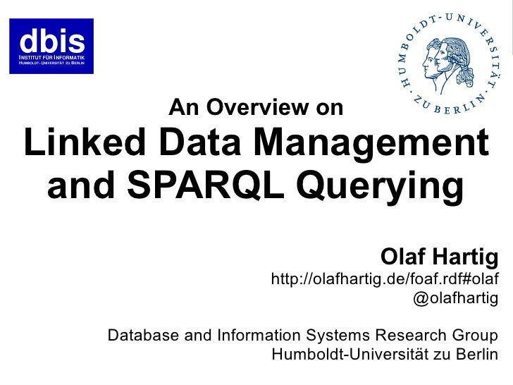 An Overview onLinked Data Management and SPARQL Querying                                       Olaf Hartig                ...