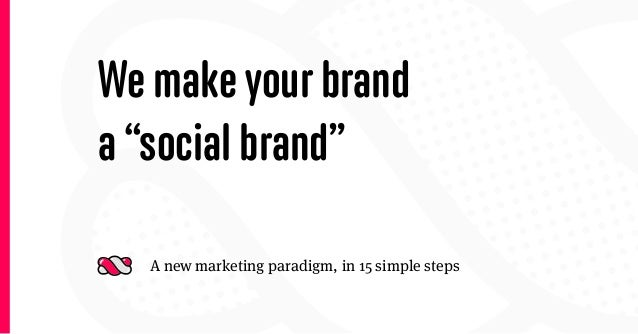 "We make your branda ""social brand""  A new marketing paradigm, in 15 simple steps"