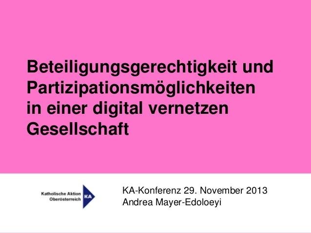 Beteiligungsgerechtigkeit und Partizipationsmöglichkeiten in einer digital vernetzen Gesellschaft  KA-Konferenz 29. Novemb...
