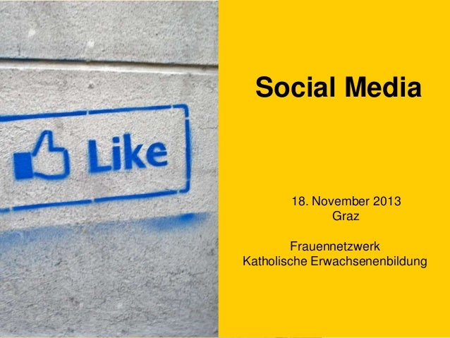 Social Media  18. November 2013 Graz Frauennetzwerk Katholische Erwachsenenbildung