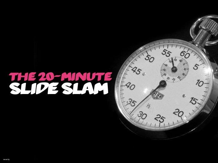 The 20-minute slide slam