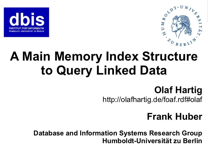 A Main Memory Index Structure    to Query Linked Data                                        Olaf Hartig                  ...