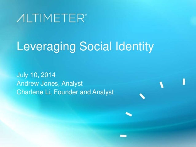 Leveraging Social Identity July 10, 2014 Andrew Jones, Analyst Charlene Li, Founder and Analyst