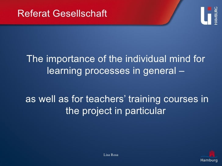 Referat Gesellschaft The importance of the individual mind for learning processes in general – as well as for teachers' tr...