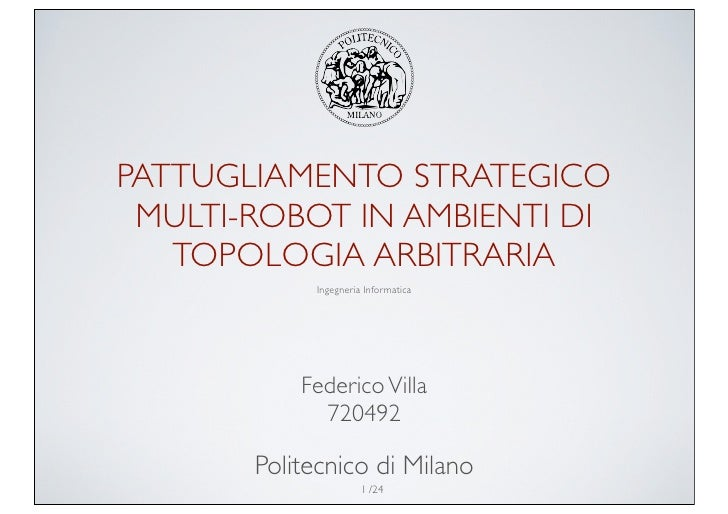 PATTUGLIAMENTO STRATEGICO  MULTI-ROBOT IN AMBIENTI DI    TOPOLOGIA ARBITRARIA             Ingegneria Informatica          ...
