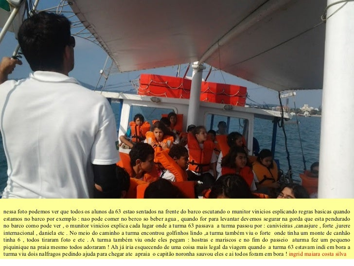 nessa foto podemos ver que todos os alunos da 63 estao sentados na frente do barco escutando o munitor vinicios esplicando...