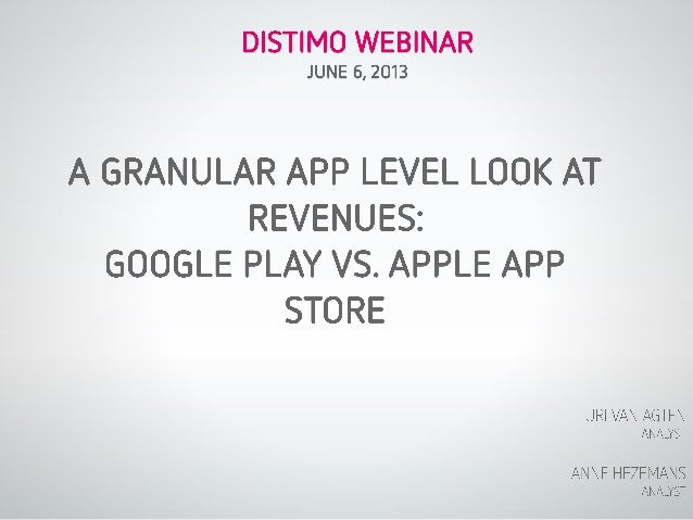 Distimo Monthly Report Webinar - A Granular App Level at Revenues: Google Play vs. Apple App Store