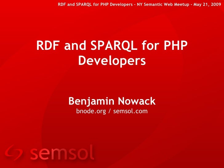 RDF and SPARQL for PHP Developers – NY Semantic Web Meetup - May 21, 2009     RDF and SPARQL for PHP       Developers     ...