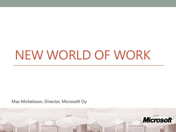 New world of work<br />Max Mickelsson, Director, Microsoft Oy<br />
