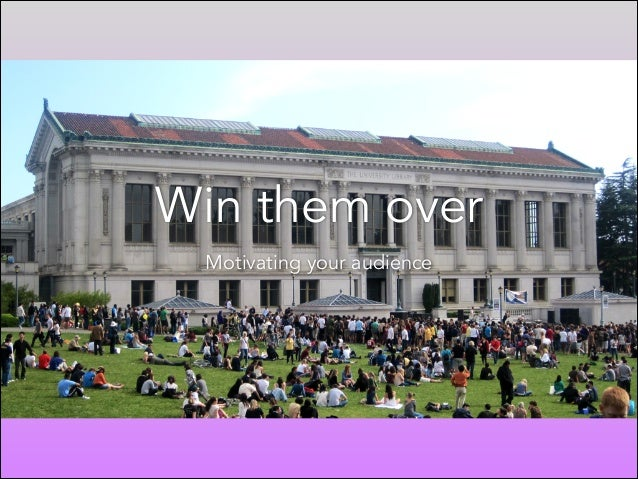 Win them over: Approaches to motivating your audience - presentation slides - UC Berkeley Library IDP