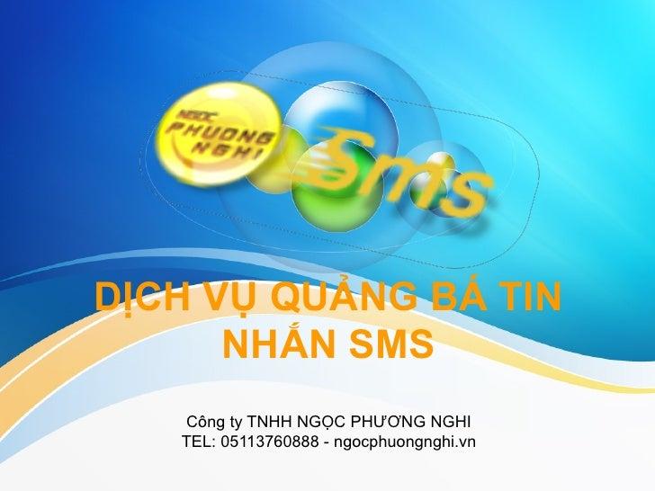 DỊCH VỤ QUẢNG BÁ TIN      NHẮN SMS   Công ty TNHH NGỌC PHƯƠNG NGHI   TEL: 05113760888 - ngocphuongnghi.vn