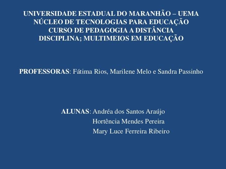UNIVERSIDADE ESTADUAL DO MARANHÃO – UEMA   NÚCLEO DE TECNOLOGIAS PARA EDUCAÇÃO       CURSO DE PEDAGOGIA A DISTÂNCIA     DI...
