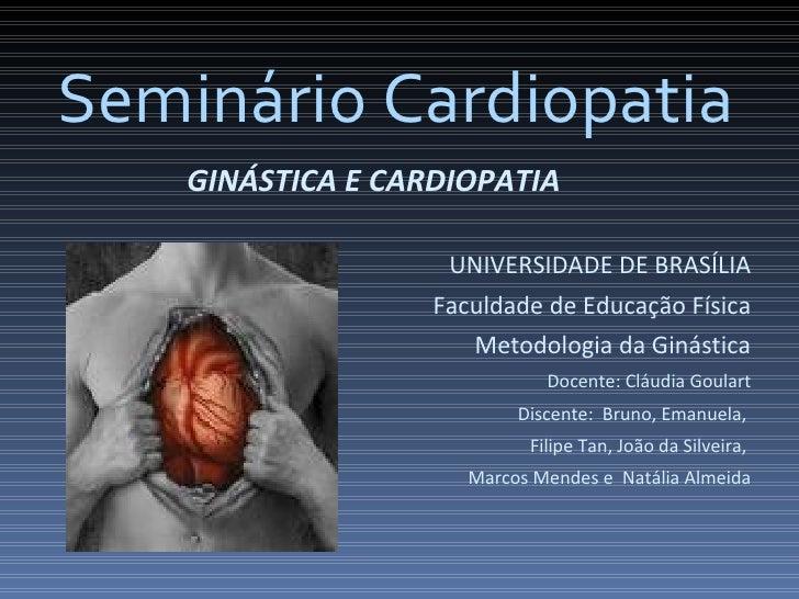 Seminário Cardiopatia     GINÁSTICA E CARDIOPATIA                      UNIVERSIDADE DE BRASÍLIA                    Faculda...
