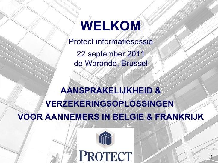 <ul>WELKOM Protect informatiesessie 22 september 2011 de Warande, Brussel AANSPRAKELIJKHEID & VERZEKERINGSOPLOSSINGEN  VOO...