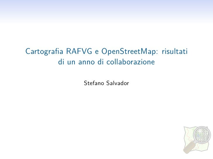 Cartografia RAFVG e OpenStreetMap: risultati          di un anno di collaborazione                 Stefano Salvador