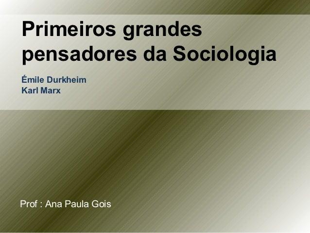 Primeiros grandespensadores da SociologiaÉmile DurkheimKarl MarxProf : Ana Paula Gois
