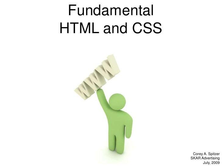 Fundamental<br />HTML and CSS<br />Corey A. Spitzer<br />SKAR Advertising<br />July, 2009<br />