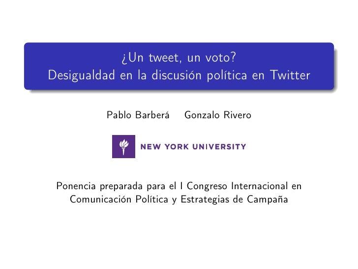 ¿Un tweet, un voto?Desigualdad en la discusión política en Twitter            Pablo Barberá    Gonzalo Rivero Ponencia pre...