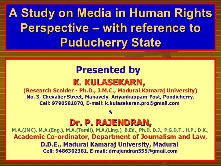 A Study on Media in Human Rights Perspective – with reference to Puducherry State Presented by   K. KULASEKARN,  (Research...
