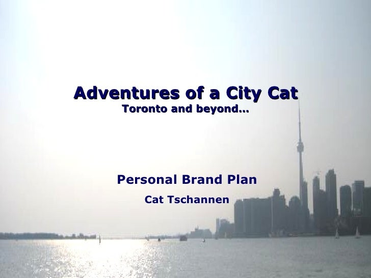 Adventures of a City Cat Toronto and beyond… Personal Brand Plan Cat Tschannen