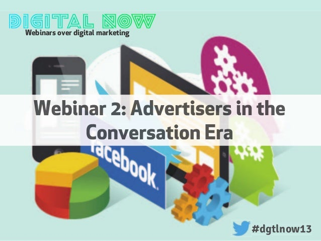 Webinars over digital marketing#dgtlnow13#dgtlnow13Webinar 2: Advertisers in theConversation Era