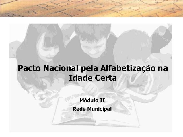 Pacto Nacional pela Alfabetização naIdade CertaMódulo IIRede Municipal