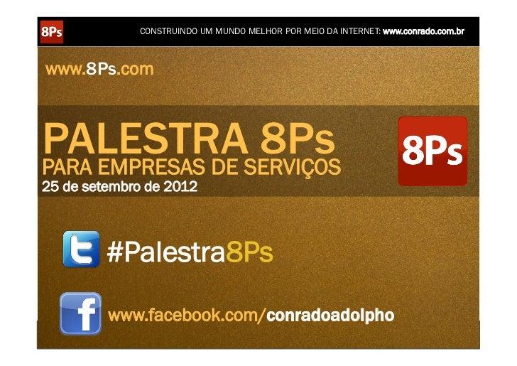 CONSTRUINDO UM MUNDO MELHOR POR MEIO DA INTERNET: www.conrado.com.brwww.8Ps.comPALESTRASERVIÇOSPARA EMPRESAS DE           ...