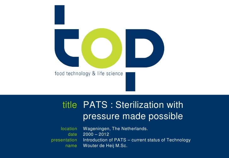 title PATS : Sterilization with           pressure made possible    location   Wageningen, The Netherlands.       date    ...