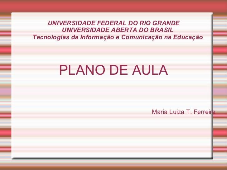 UNIVERSIDADE FEDERAL DO RIO GRANDE UNIVERSIDADE ABERTA DO BRASIL Tecnologias da Informação e Comunicação na Educação PLANO...
