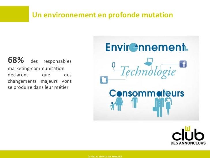 Un environnement en profonde mutation 68%  des responsables marketing-communication déclarent que des changements majeurs ...
