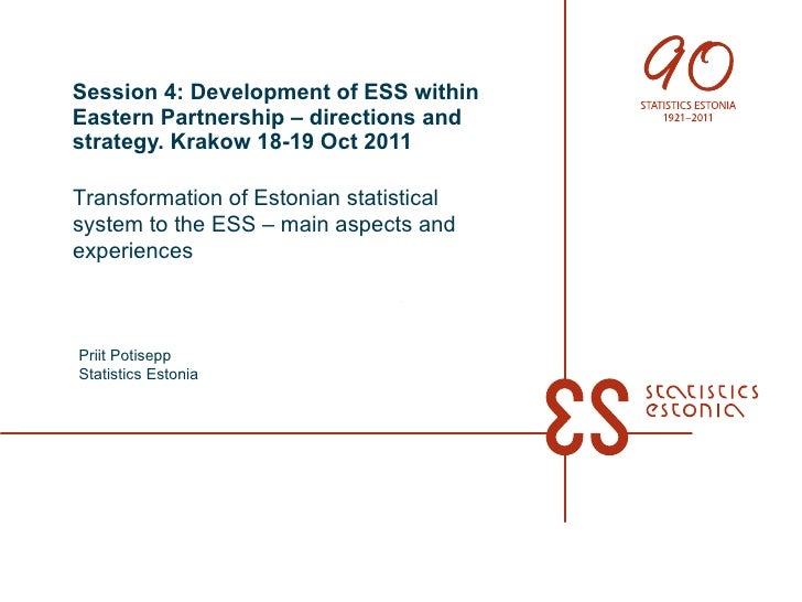 Transformation of Estonian statistical system to the ESS – main aspects and experiences. Priit Potisepp, Krakow, 19.10.2011