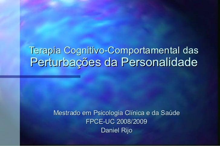 Terapia Cognitivo-Comportamental das Perturbações da Personalidade Mestrado em Psicologia Clínica e da Saúde FPCE-UC 2008/...