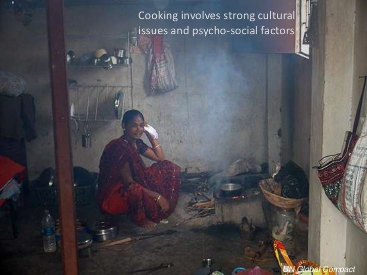 Cooking involves strong cultural issues and psycho-social factors<br />UN Global Compact<br />