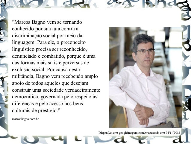 """""""Marcos Bagno vem se tornando conhecido por sua luta contra a discriminação social por meio da linguagem. Para ele, o prec..."""