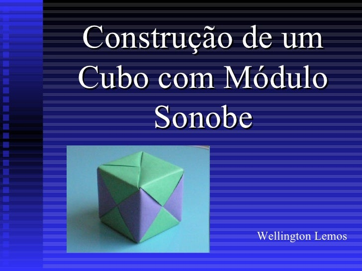 Construção de um Cubo com Módulo Sonobe Wellington Lemos