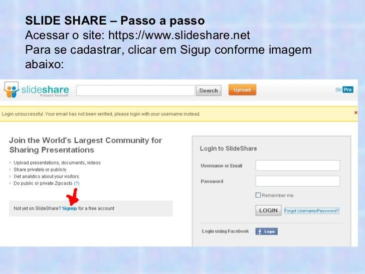 SLIDE SHARE – Passo a passo Acessar o site: https://www.slideshare.net Para se cadastrar, clicar em Sigup conforme imagem ...