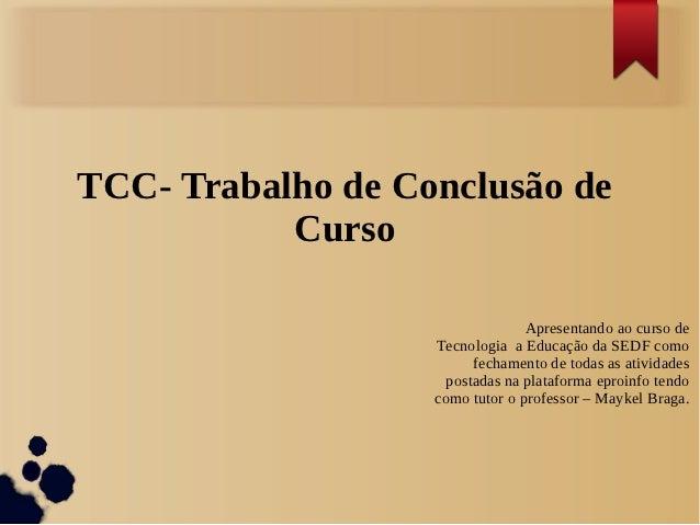 TCC- Trabalho de Conclusão de           Curso                                 Apresentando ao curso de                   T...