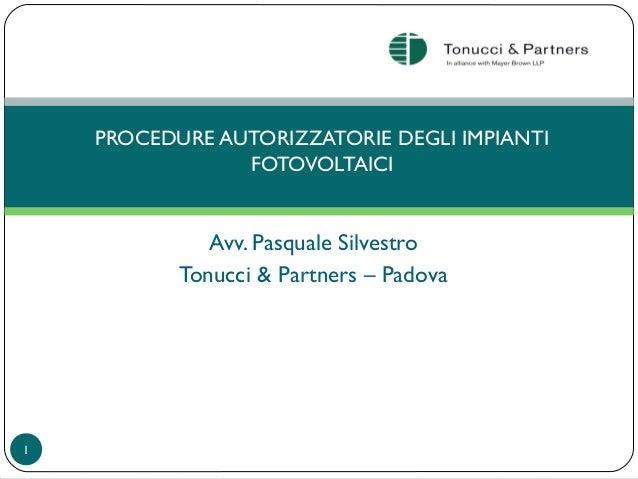 Avv. Pasquale Silvestro Tonucci & Partners – Padova PROCEDURE AUTORIZZATORIE DEGLI IMPIANTI FOTOVOLTAICI 1