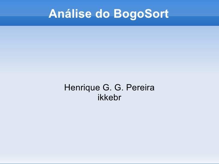 Análise do BogoSort       Henrique G. G. Pereira          ikkebr