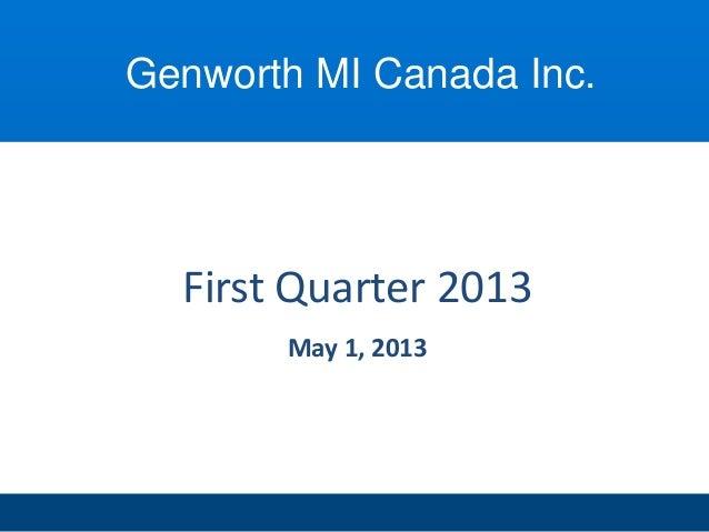 First Quarter 2013May 1, 2013Genworth MI Canada Inc.