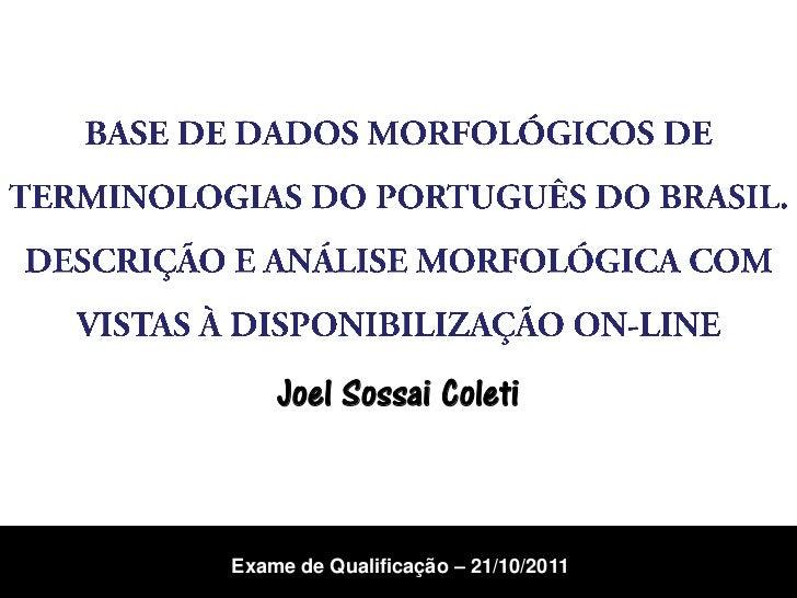 Exame de Qualificação - BASE DE DADOS MORFOLÓGICOS DE TERMINOLOGIAS DO PORTUGUÊS DO BRASIL. DESCRIÇÃO E ANÁLISE MORFOLÓGICA COM VISTAS À DISPONIBILIZAÇÃO ON-LINE