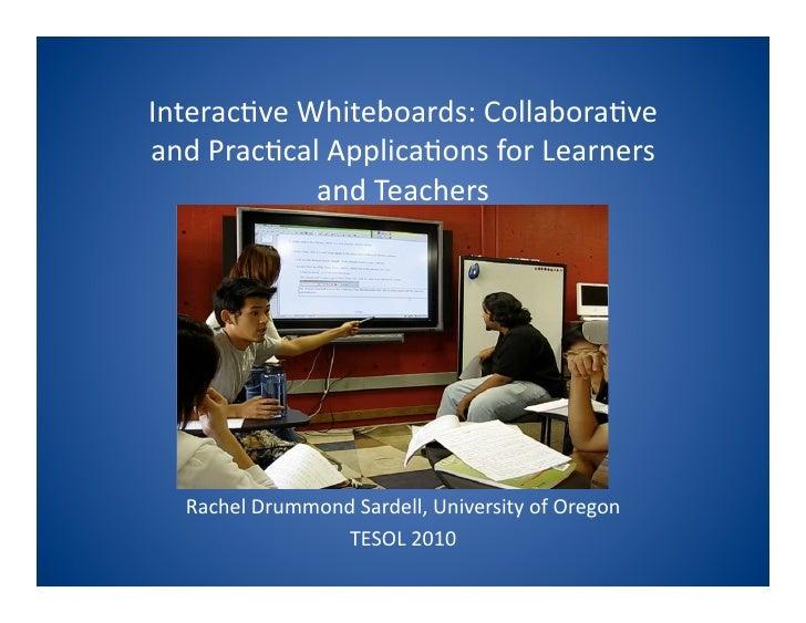 Interac(veWhiteboards:Collabora(ve andPrac(calApplica(onsforLearners             andTeachers       RachelDrummo...